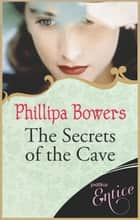 The Secrets Of The Cave eBook by Phillipa Bowers