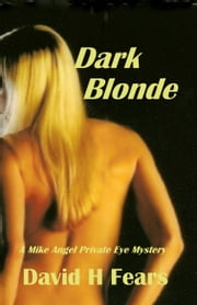 Dark Blonde: A Mike Angel Private Eye Mystery ebook by David H Fears