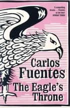 The Eagle's Throne ebook by Carlos Fuentes, Kristina Cordero