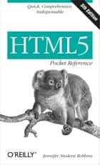 HTML5 Pocket Reference - Quick, Comprehensive, Indispensable ebook by Jennifer Niederst Robbins