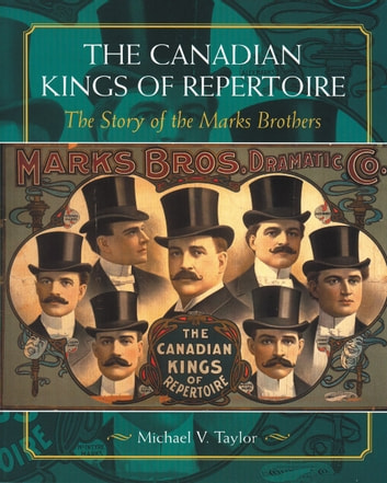 The Canadian Kings of Repertoire - The Story of the Marks Brothers ebook by Michael V. Taylor