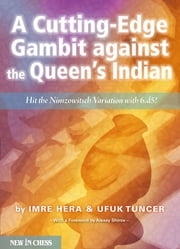 A Cutting-edge Gambit against the Queen's Indian - Hit the Nimzowitsch Variation with 6.d5! ebook by Imre Hera