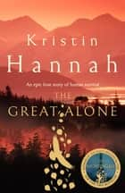 The Great Alone - A Compelling Story of Love, Heartbreak and Survival, From the Multi-million Copy Bestselling Author of The Nightingale ebook by Kristin Hannah