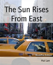 The Sun Rises From East ebook by Hui Lan