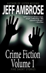 Crime Fiction: Volume 1 ebook by Jeff Ambrose