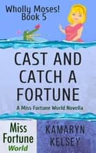 Cast and Catch a Fortune - Miss Fortune World: Wholly Moses!, #5 ebook by Kamaryn Kelsey