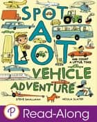 Spot A Lot Vehicle Adventure - And Count a Little, Too! ebook by Steve Smallman, Nicola Slater
