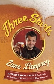 Three Sheets - Drinking Made Easy! 6 Continents, 15 Countries, 190 Drinks, and 1 Mean Hangover! ebook by Zane Lamprey