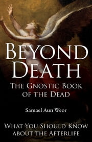 Beyond Death: The Gnostic Book of the Dead ebook by Samael Aun Weor