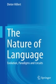 The Nature of Language - Evolution, Paradigms and Circuits ebook by Dieter Hillert