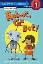 Robot, Go Bot! (Step into Reading Comic Reader) ebook by Dana M. Rau