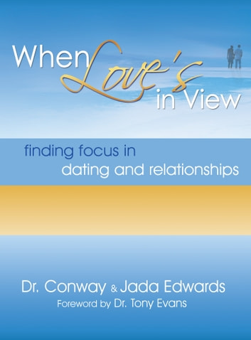 When Love's in View - Finding Focus in Dating and Relationships ebook by Dr. Conway Edwards,Jada Edwards