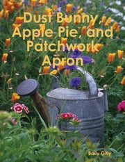 Dust Bunny, Apple Pie, and Patchwork Apron ebook by Baily Gilly