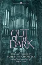 Out of the Dark: Tales of Terror by Robert W. Chambers (Collins Chillers) ebook by Robert W. Chambers, Hugh Lamb, Hugh Lamb