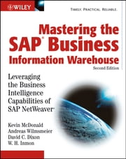 Mastering the SAP Business Information Warehouse - Leveraging the Business Intelligence Capabilities of SAP NetWeaver ebook by Kevin McDonald,Andreas Wilmsmeier,David C. Dixon,W. H. Inmon