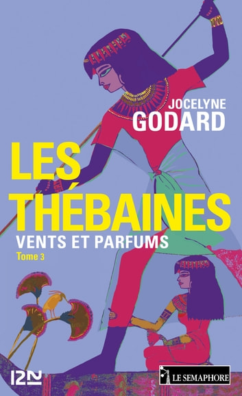 Les Thébaines - tome 3 - Vents et Parfums ebook by Jocelyne GODARD