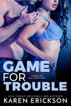 Game for Trouble ebook by Karen Erickson