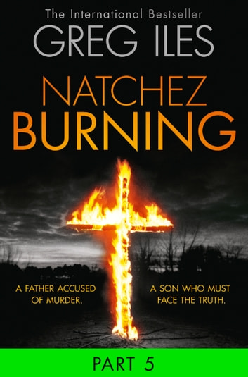 Natchez Burning: Part 5 of 6 (Penn Cage, Book 4) ebook by Greg Iles