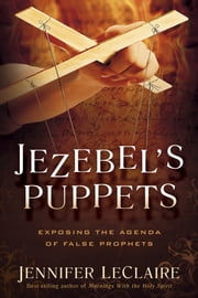 Jezebel's Puppets - Exposing the Agenda of False Prophets ebook by Jennifer LeClaire
