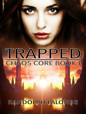 Trapped (Chaos Core Book 1) ebook by Randolph Lalonde