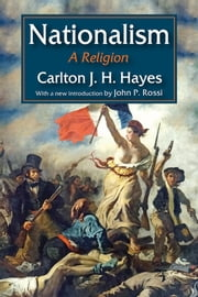 Nationalism - A Religion ebook by Carlton J. H. Hayes