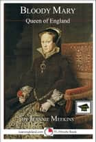 Bloody Mary: Queen of England: Educational Version ebook by Jeannie Meekins