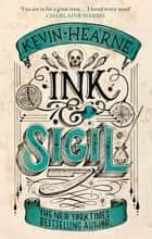 Ink & Sigil - Book 1 of the Ink & Sigil series - from the world of the Iron Druid Chronicles ebook by Kevin Hearne