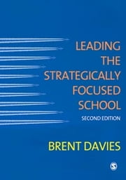Leading the Strategically Focused School - Success and Sustainability ebook by Brent Davies