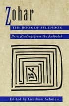 Zohar: The Book of Splendor - Basic Readings from the Kabbalah ebook by Gershom Scholem