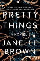 Pretty Things - A Novel ebook by