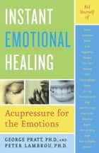 Instant Emotional Healing - Acupressure for the Emotions ebook by George Pratt, Peter Lambrou