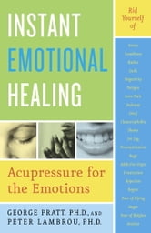 Instant Emotional Healing - Acupressure for the Emotions ebook by George Pratt,Peter Lambrou
