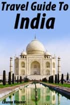 Travel Guide to India ebook by Lauren Vincent