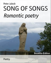 SONG OF SONGS: Romantic poetry ebook by Peter Jalesh