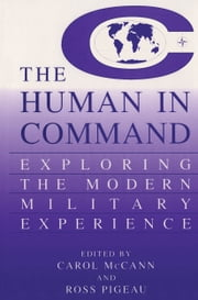 The Human in Command - Exploring the Modern Military Experience ebook by Carol McCann,Ross Pigeau