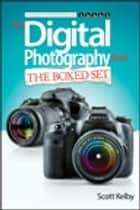 Scott Kelby's Digital Photography Boxed Set, Parts 1, 2, 3, 4, and 5 ebook by