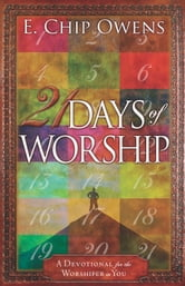 21 Days of Worship - A Devotional for the Worshiper in You ebook by E. Chip Owens