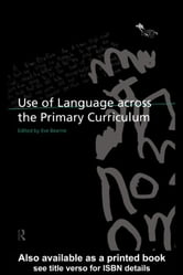 Use of Language Across the Primary Curriculum ebook by Bearne, Eve