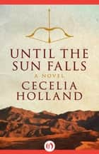 Until the Sun Falls ebook by Cecelia Holland