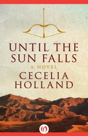 Until the Sun Falls - A Novel ebook by Cecelia Holland