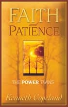Faith & Patience - The Power Twins 電子書 by Kenneth Copeland