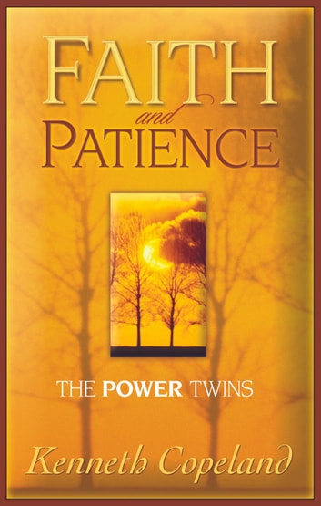 Faith & Patience - The Power Twins ebook by Kenneth Copeland