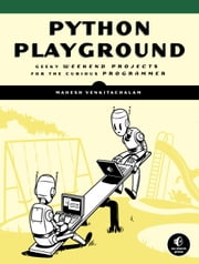 Python Playground - Geeky Projects for the Curious Programmer ebook by Mahesh Venkitachalam