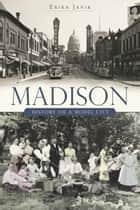 Madison - History of a Model City ebook by Erika Janik