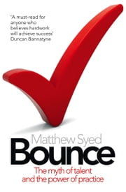 Bounce: The Myth of Talent and the Power of Practice ebook by Matthew Syed