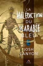La malédiction du Scarabée bleu ebook by Josh Lanyon