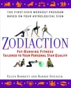 Zodiaction - Fat-Burning Fitness Tailored to Your Personal Star Quality ebook by Ellen Barrett, Barrie Dolnick
