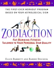 Zodiaction - Fat-Burning Fitness Tailored to Your Personal Star Quality ebook by Ellen Barrett,Barrie Dolnick