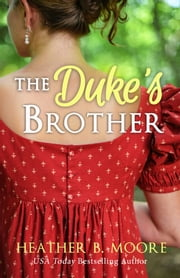 The Duke's Brother ebook by Heather B. Moore