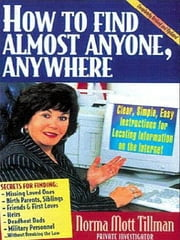How to Find Anybody, Anywhere - Clear, Simple, Easy Instructions for Locating Information on the Internet ebook by Norma Tillman
